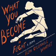 What You Become in Flight - A Memoir (Unabridged)