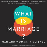 What Is Marriage? - Man and Woman: A Defense (Unabridged)