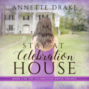 Stay at Celebration House - Celebration House Trilogy, Book 2 (Unabridged)