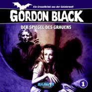 Gordon Black - Ein Gruselkrimi aus der Geisterwelt, Folge 1: Der Spiegel des Grauens