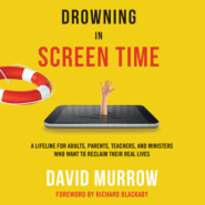 Drowning in Screen Time - A Lifeline for Adults, Parents, Teachers, and Ministers Who Want to Reclaim Their Real Lives (Unabridged)