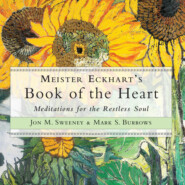 Meister Eckhart\'s Book of the Heart - Meditations for the Restless Soul (Unabridged)