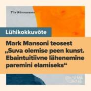 """Lühikokkuvõte Mark Mansoni teosest \""""Suva olemise peen kunst. Ebaintuitiivne lähenemine paremini elamiseks\"""""""