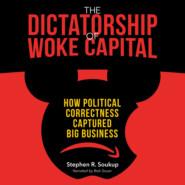 The Dictatorship of Woke Capital - How Political Correctness Captured Big Business (Unabridged)