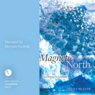 Magnetic North - Sea Voyage to Svalbard (Unabridged)