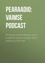 #2 Kuidas toetada lähedast, kel on probleeme depressiooniga? Helen Adamson ja Ere Vasli