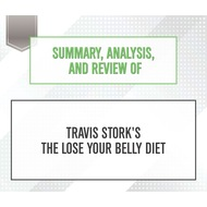 Summary, Analysis, and Review of Travis Stork\'s The Lose Your Belly Diet (Unabridged)