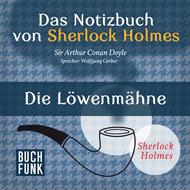 Sherlock Holmes - Das Notizbuch von Sherlock Holmes: Die Löwenmähne (Ungekürzt)