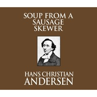 Soup from a Sausage Skewer (Unabridged)