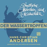 H. C. Andersen: Sämtliche Märchen und Geschichten, Der Wassertropfen
