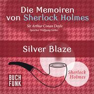 Sherlock Holmes: Die Memoiren von Sherlock Holmes - Silver Blaze (Ungekürzt)