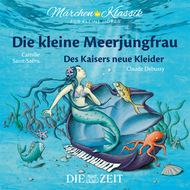 """Die ZEIT-Edition \""""Märchen Klassik für kleine Hörer\"""" - Die kleine Meerjungfrau und Des Kaisers neue Kleider mit Musik von Camille Saint-Saens und Claude Debussy"""