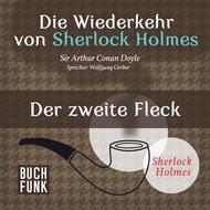 Sherlock Holmes - Die Wiederkehr von Sherlock Holmes: Der zweite Fleck (Ungekürzt)