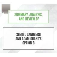 Summary, Analysis, and Review of Sheryl Sandberg and Adam Grant\'s Option B (Unabridged)