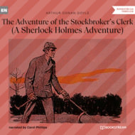 The Adventure of the Stockbroker\'s Clerk - A Sherlock Holmes Adventure (Unabridged)