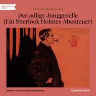 Der adlige Junggeselle - Ein Sherlock Holmes Abenteuer (Ungekürzt)