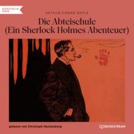 Die Abteischule - Ein Sherlock Holmes Abenteuer (Ungekürzt)