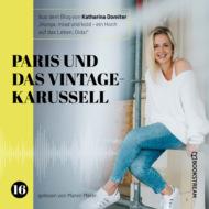 Paris und das Vintage-Karussell - Hunga, miad & koid - Ein Hoch aufs Leben, Oida!, Folge 16 (Ungekürzt)