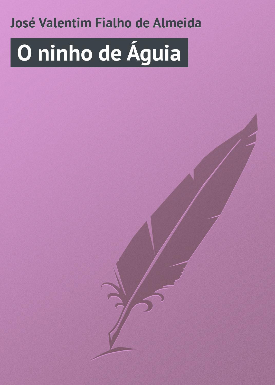 José Valentim Fialho de Almeida O ninho de Águia garibaldi giuseppe memorias de josé garibaldi volume ii