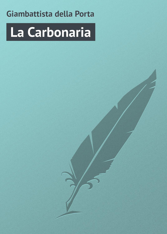 цена на Giambattista della Porta La Carbonaria
