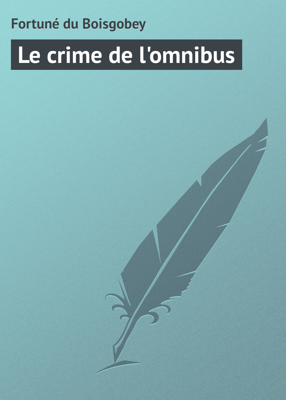 Fortuné du Boisgobey Le crime de l'omnibus henri joly le combat contre le crime