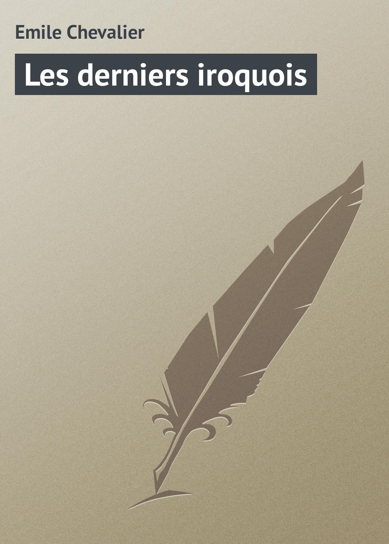 Emile Chevalier Les derniers iroquois