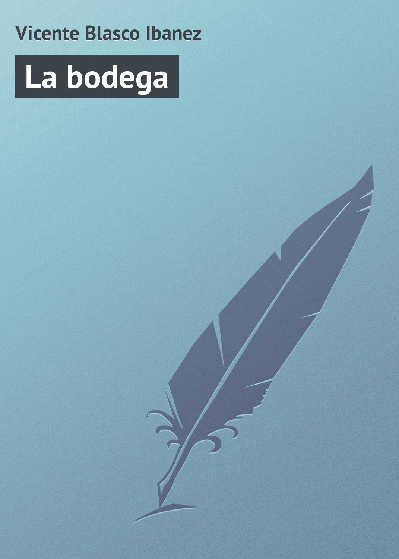 купить Vicente Blasco Ibanez La bodega онлайн