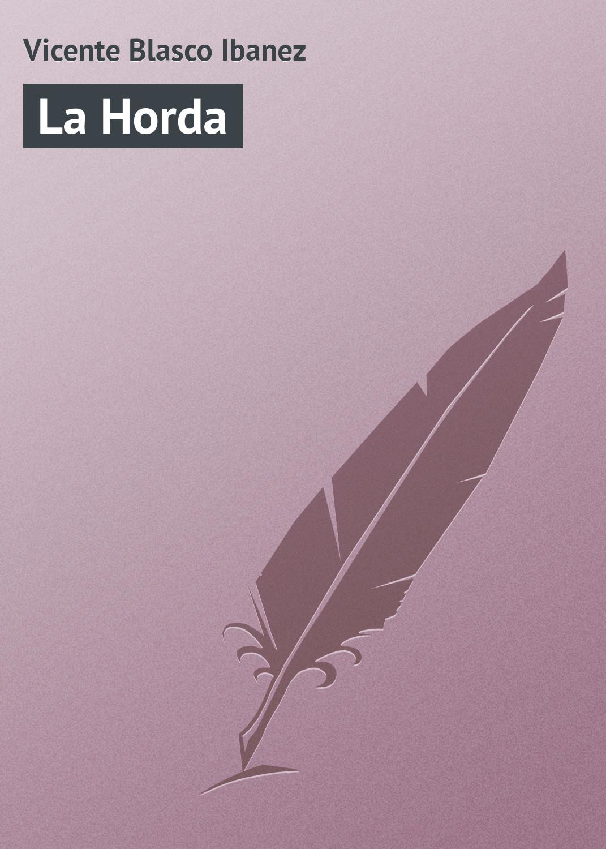 лучшая цена Vicente Blasco Ibanez La Horda