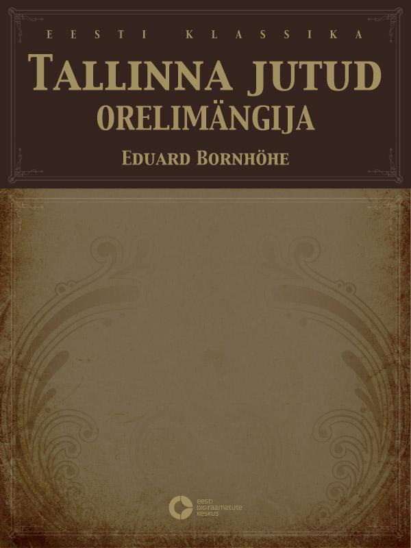 Эдуард Борнхёэ Tallinna jutud. Orelimängija lydia koidula jutud ainuke isbn 9789949480616