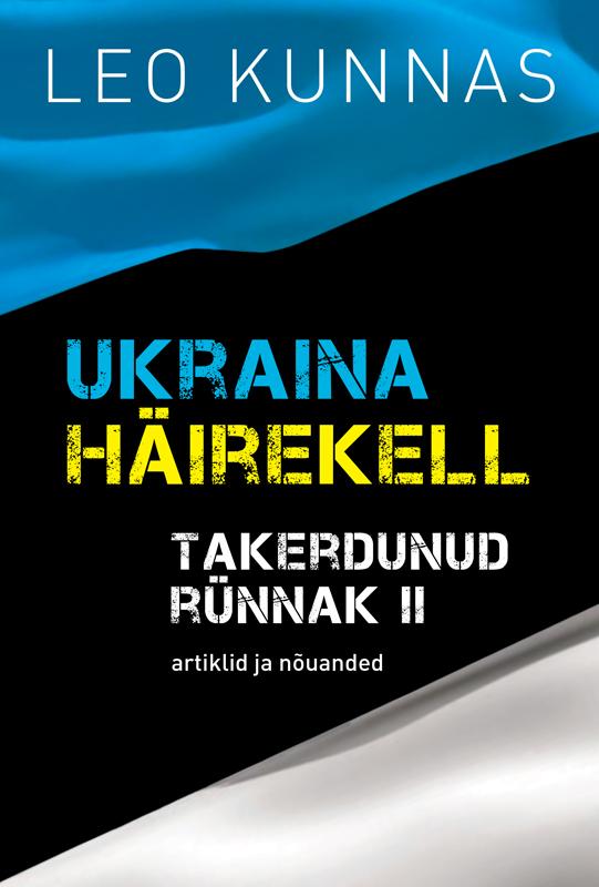 Leo Kunnas Ukraina häirekell. Takerdunud rünnak II marko mihkelson venemaa valguses ja varjus