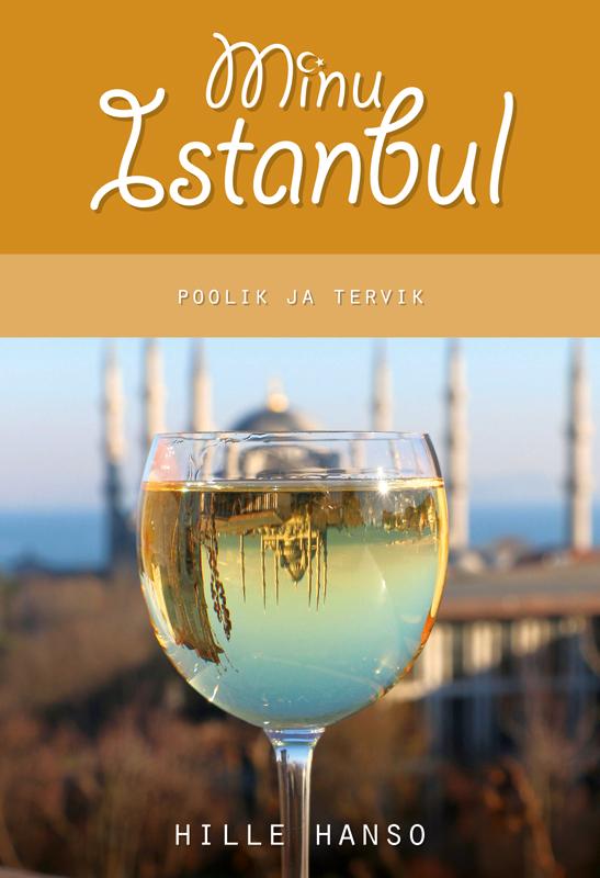 Hille Hanso Minu Istanbul. Poolik ja tervik hille hanso minu istanbul poolik ja tervik