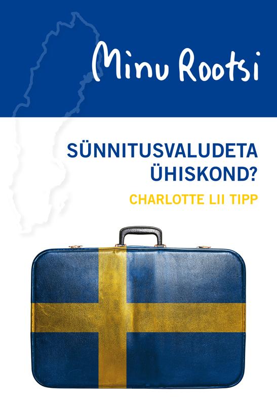Charlotte Lii Tipp Minu Rootsi. Sünnitusvaludeta ühiskond? triin vihalemm eesti ühiskond kiirenevas ajas