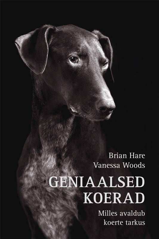 Brian Hare Geniaalsed koerad. Milles avaldub koerte tarkus цены