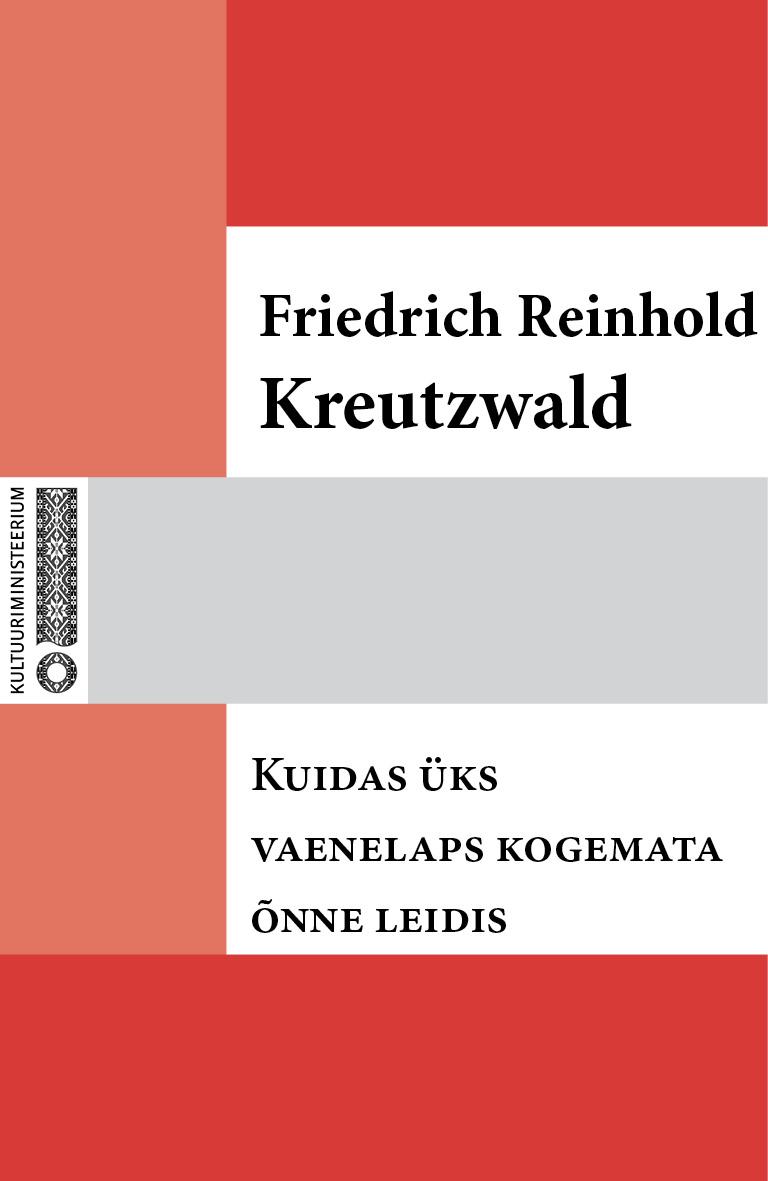 Friedrich Reinhold Kreutzwald Kuidas üks vaenelaps kogemata õnne leidis цена