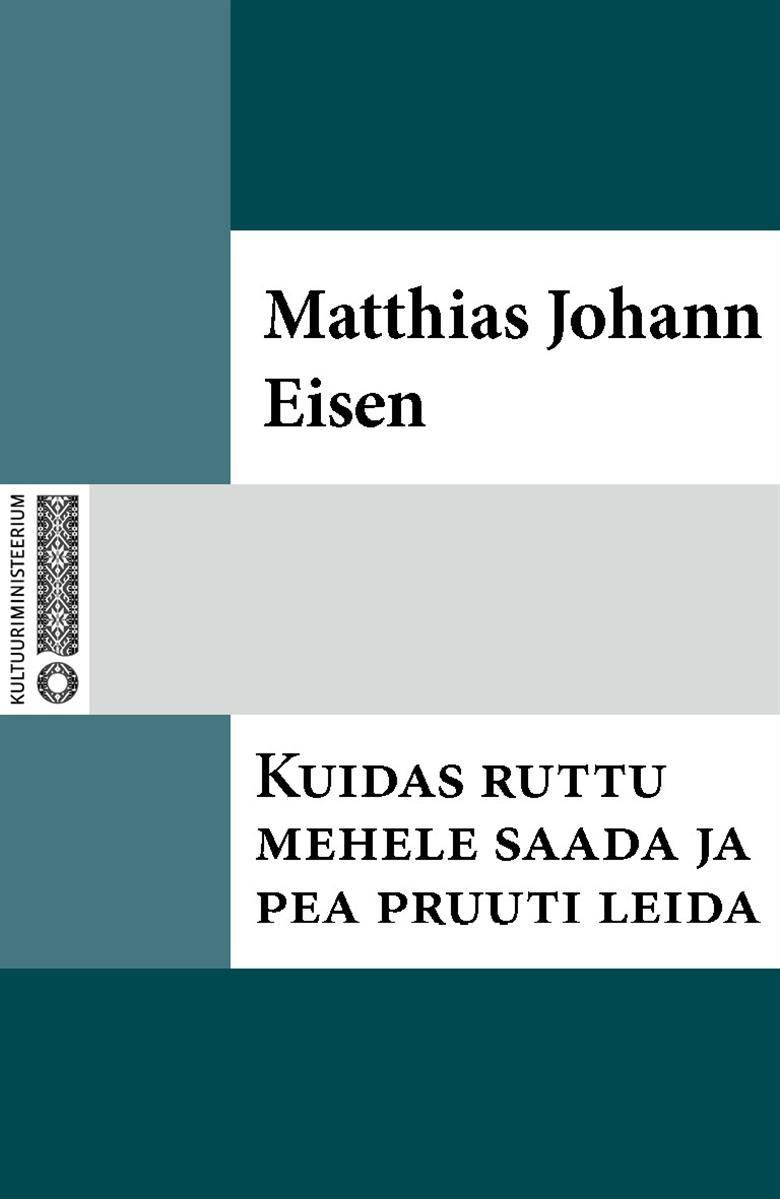 Matthias Johann Eisen Kuidas ruttu mehele saada ja pea pruuti leida