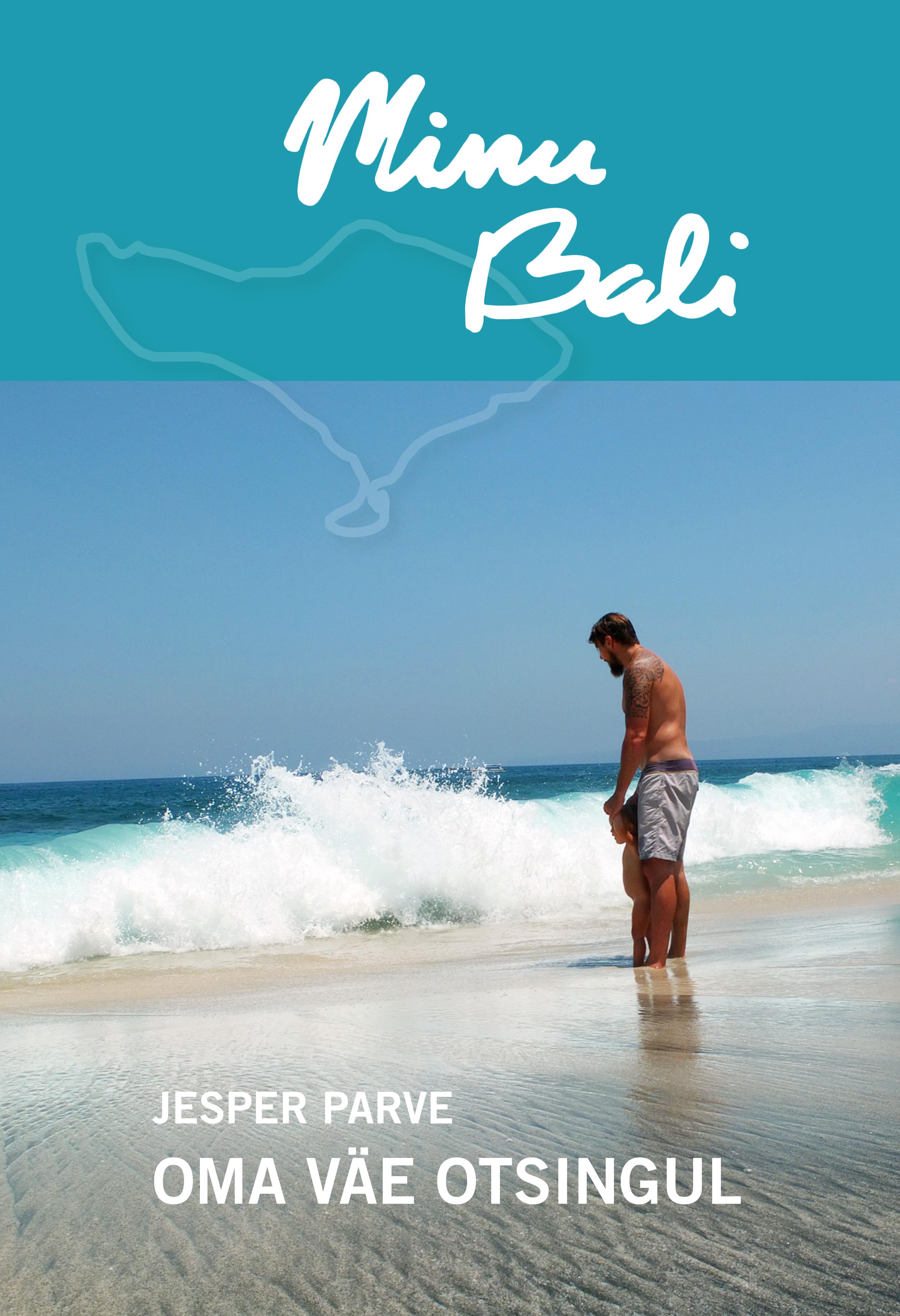 Jesper Parve Minu Bali. Oma väe otsingul mart poom minu lugu