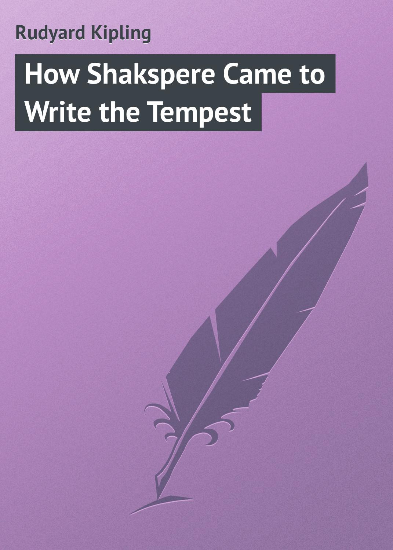 Редьярд Киплинг How Shakspere Came to Write the Tempest stan lee s how to write comics