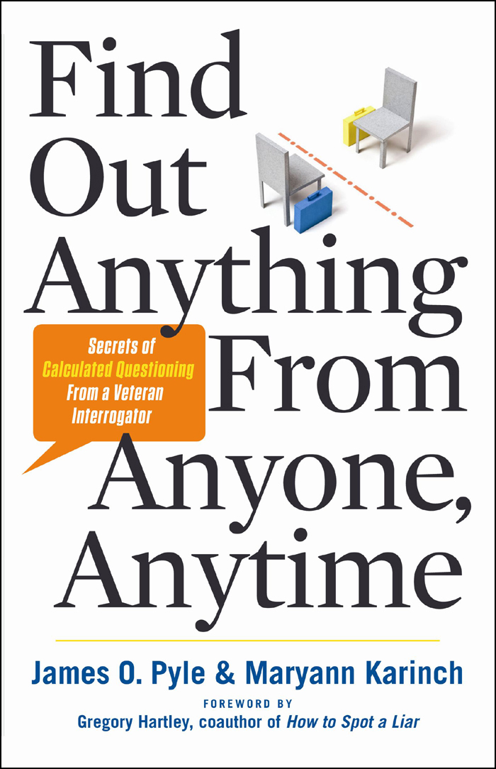 Find Out Anything From Anyone, Anytime: Secrets of Calculated Questioning From a Veteran Interrogator