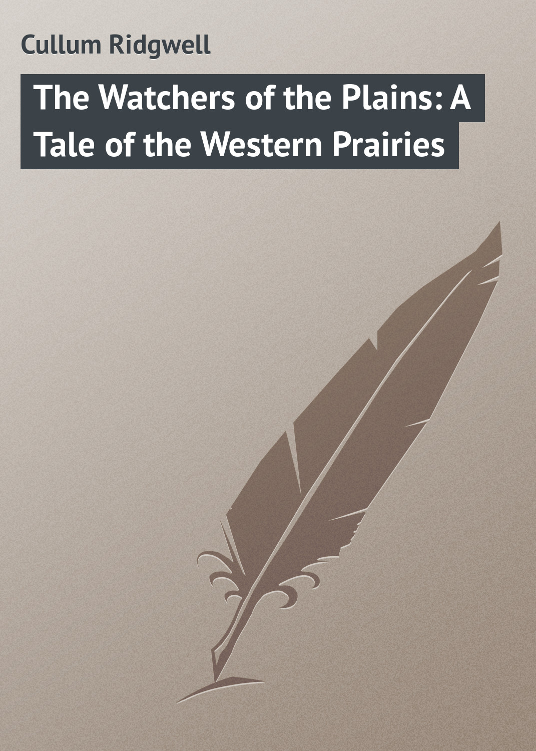 Cullum Ridgwell The Watchers of the Plains: A Tale of the Western Prairies cullum ridgwell in the brooding wild