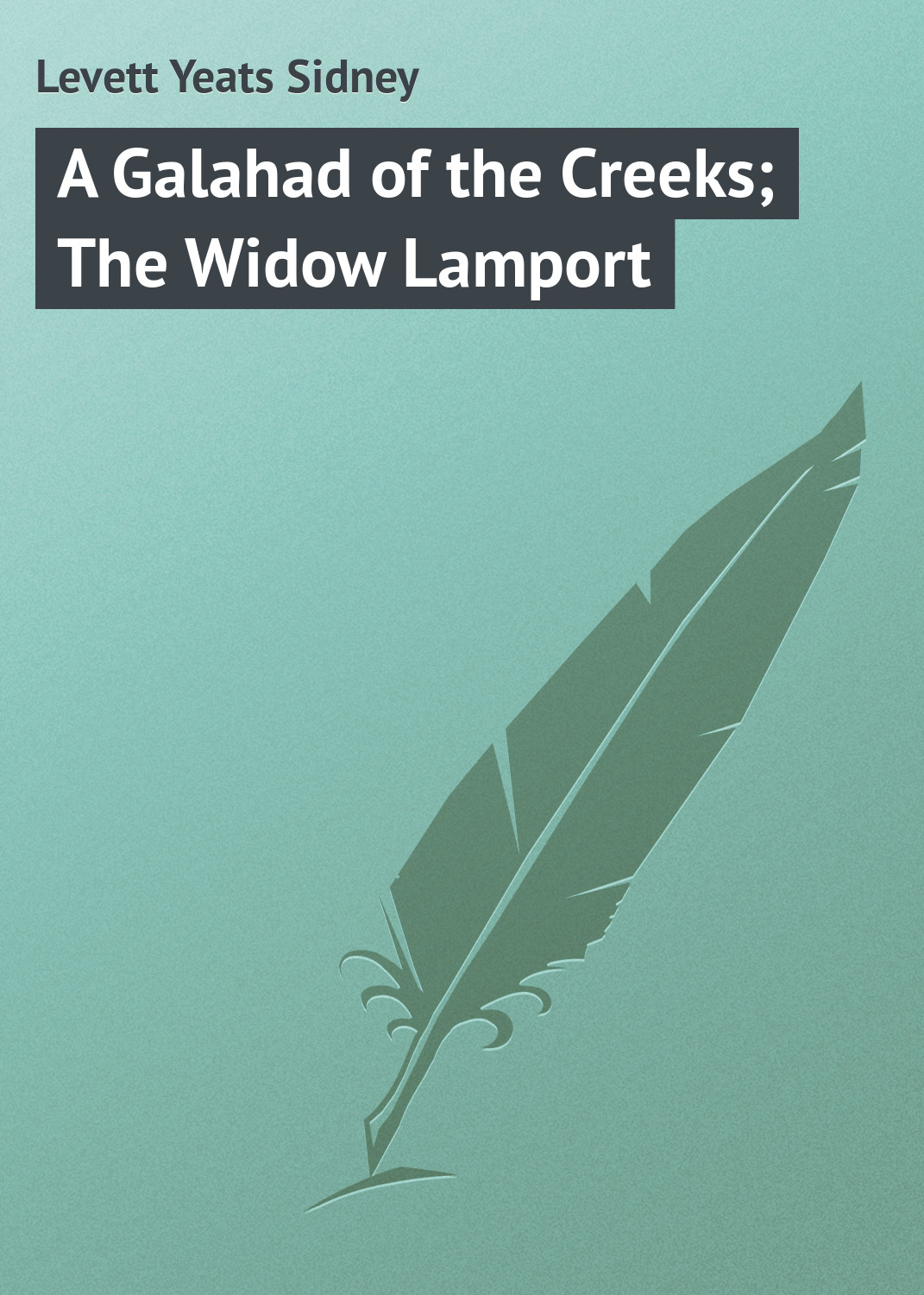 Levett Yeats Sidney A Galahad of the Creeks; The Widow Lamport