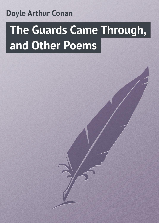 Doyle Arthur Conan The Guards Came Through, and Other Poems doyle arthur conan through the magic door