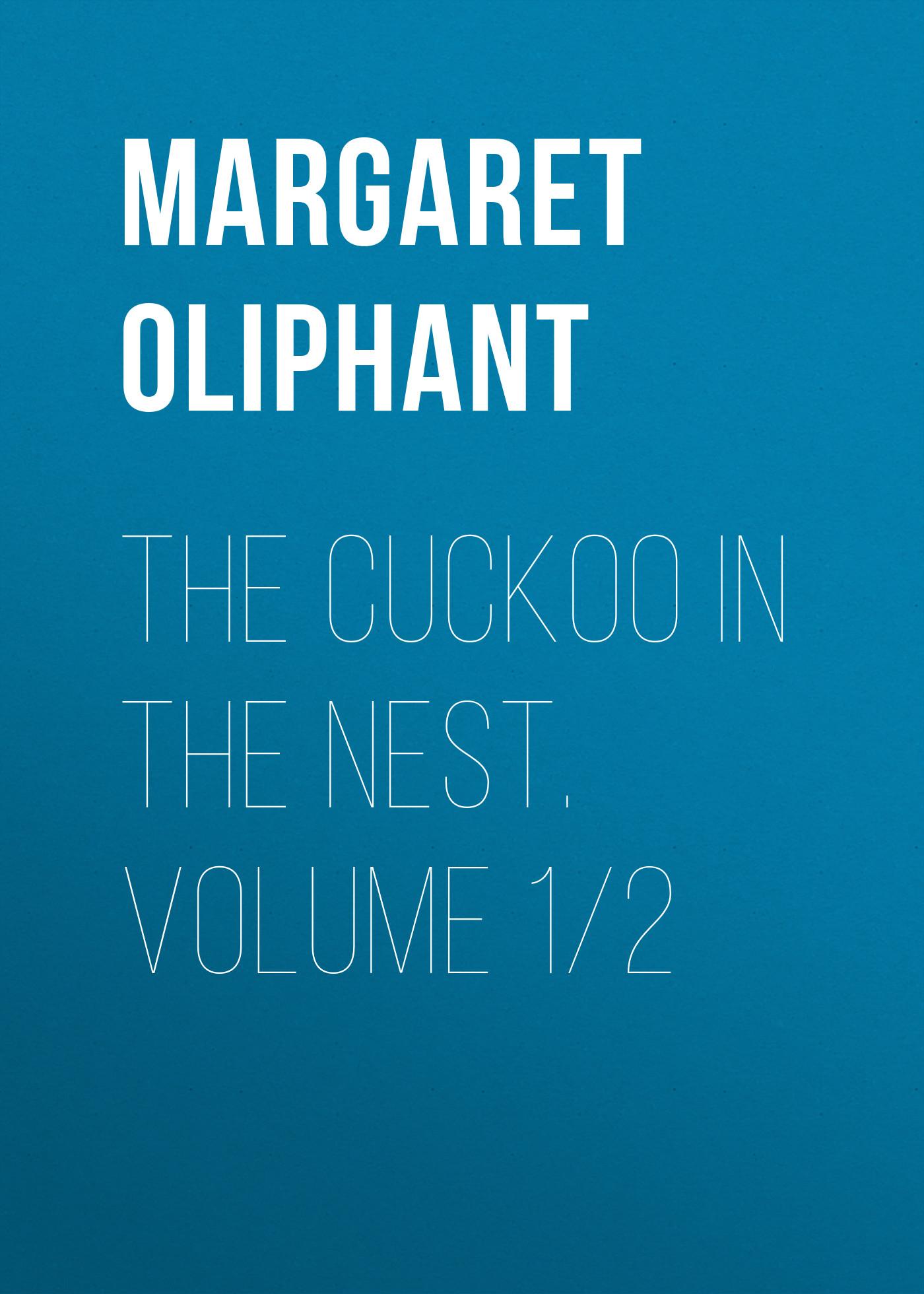 Маргарет Олифант The Cuckoo in the Nest. Volume 1/2 воздухоувлажнитель cuckoo liiot lh 5312n