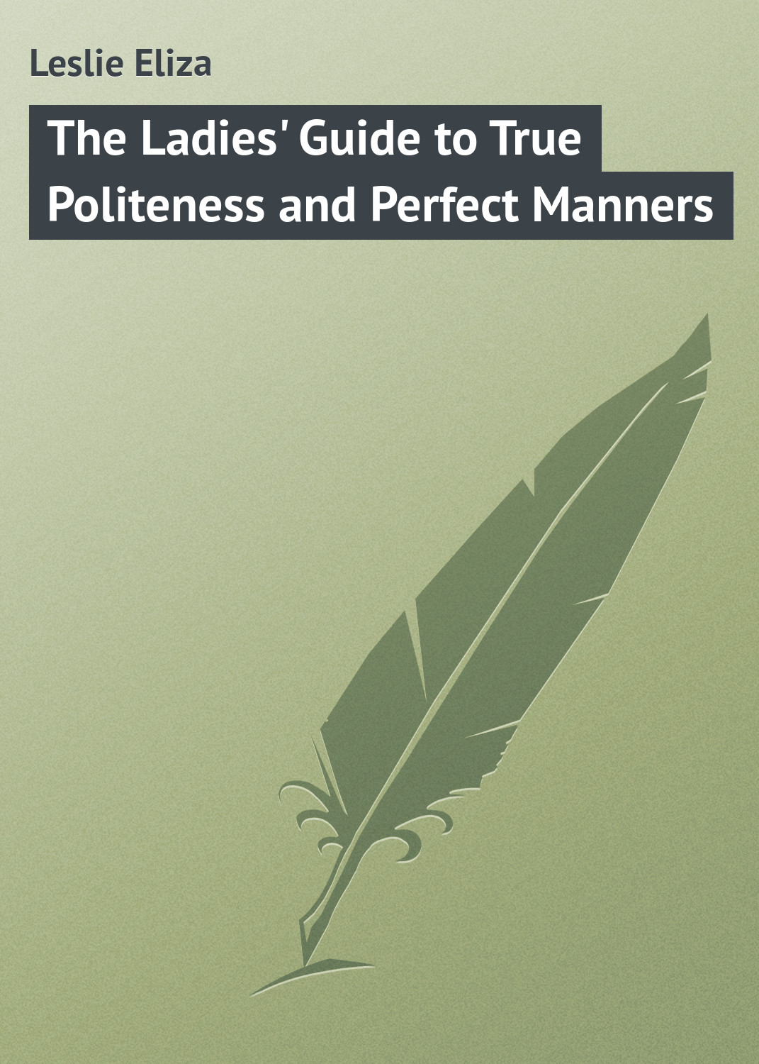 Leslie Eliza The Ladies' Guide to True Politeness and Perfect Manners french manners