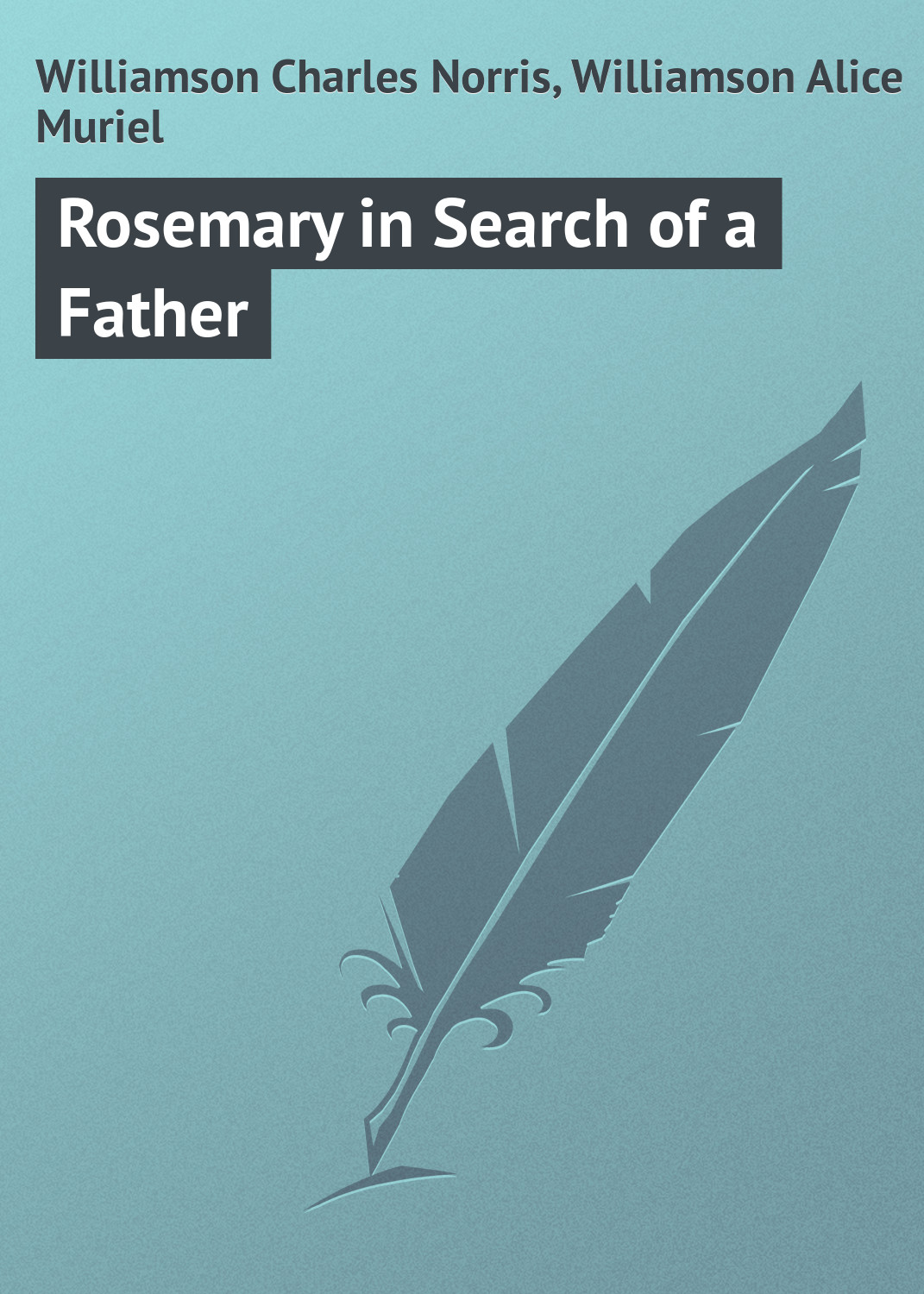 Williamson Charles Norris Rosemary in Search of a Father цены онлайн