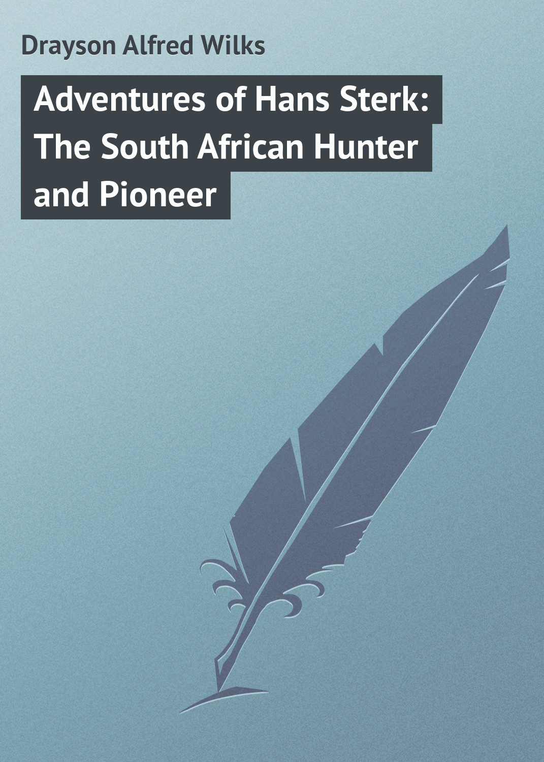 Drayson Alfred Wilks Adventures of Hans Sterk: The South African Hunter and Pioneer zandi lesame and blessing mbatha south african technology issues and policies