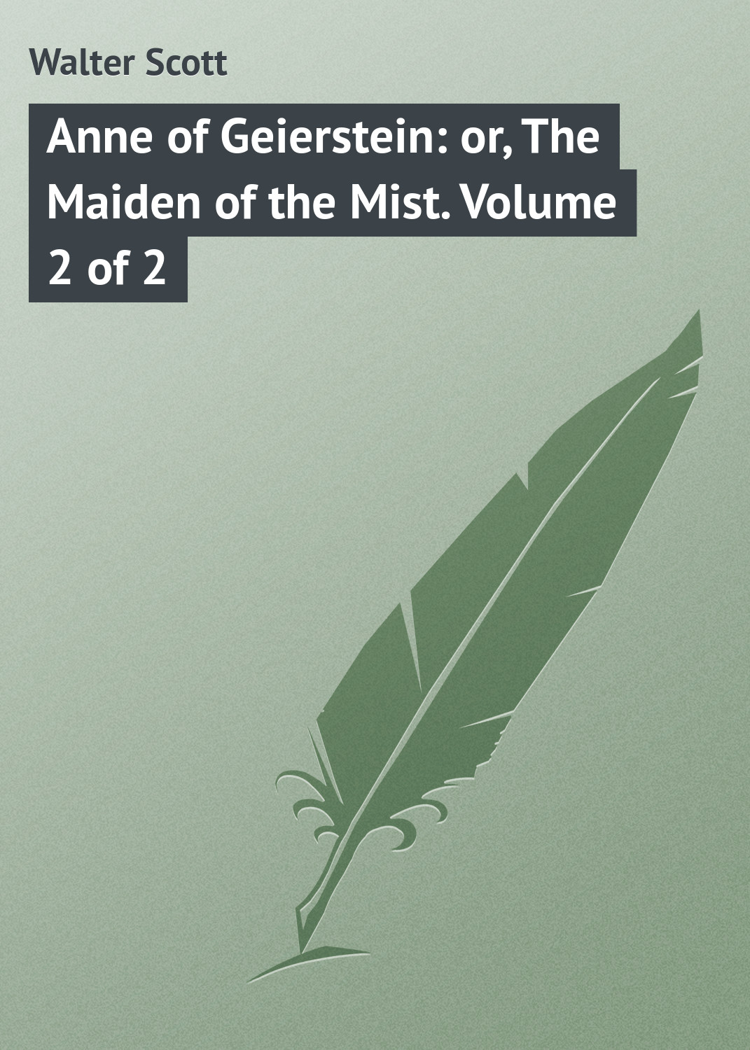 Walter Scott Anne of Geierstein: or, The Maiden of the Mist. Volume 2 of 2 walter scott the history of schotland vol 2