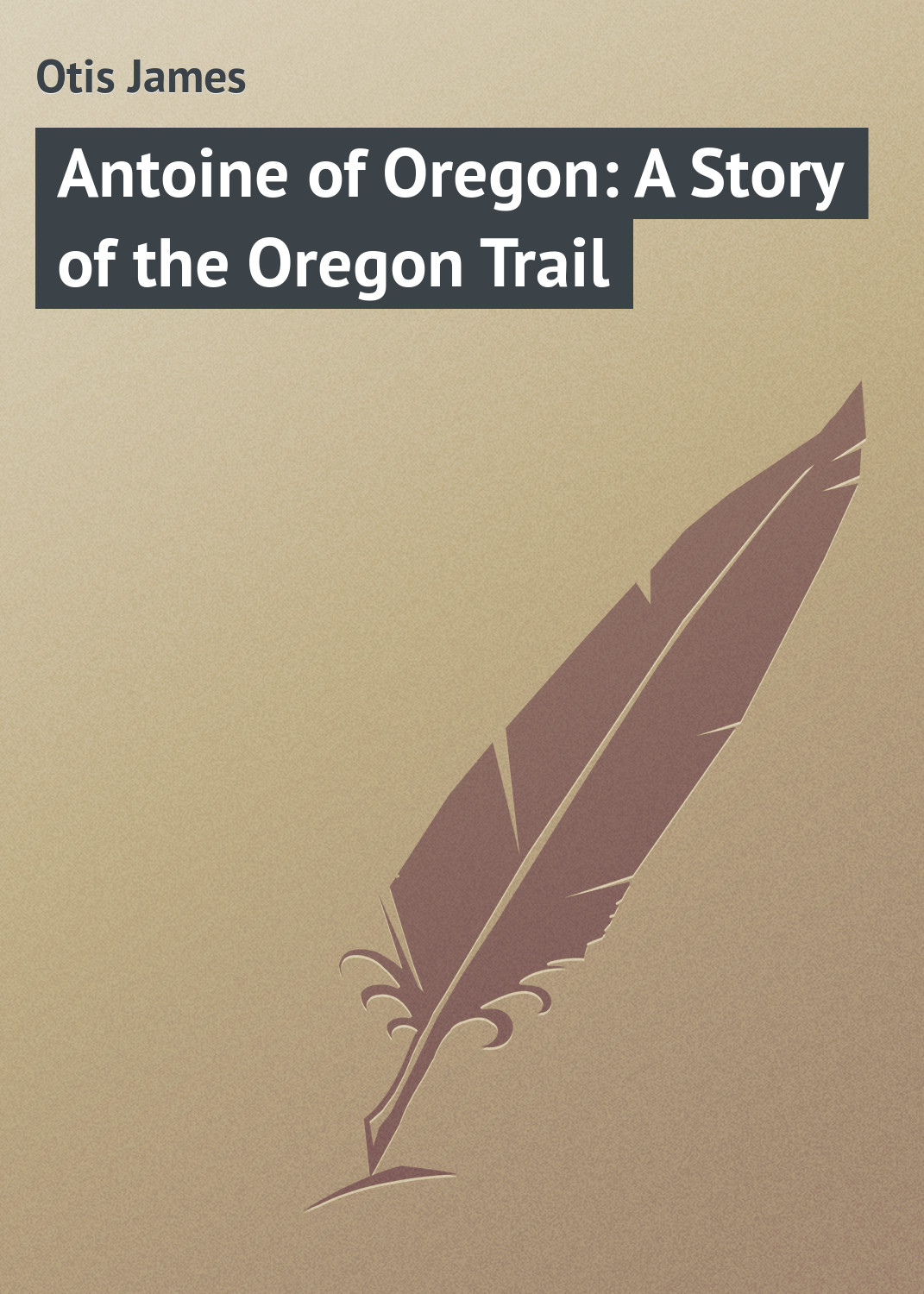 Otis James Antoine of Oregon: A Story of the Oregon Trail trail of blood