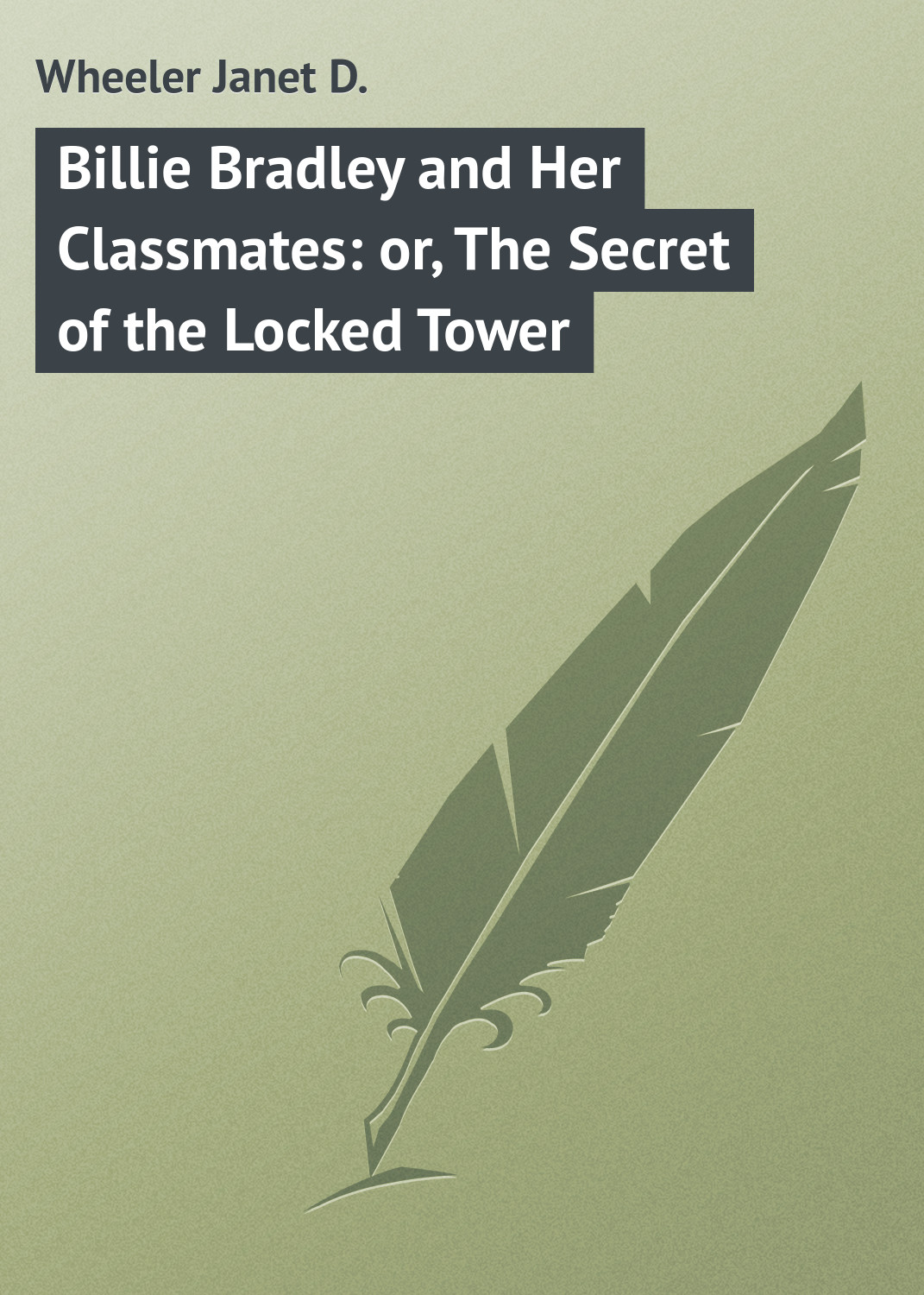 Wheeler Janet D. Billie Bradley and Her Classmates: or, The Secret of the Locked Tower bradley richard the plague at marseilles consider d