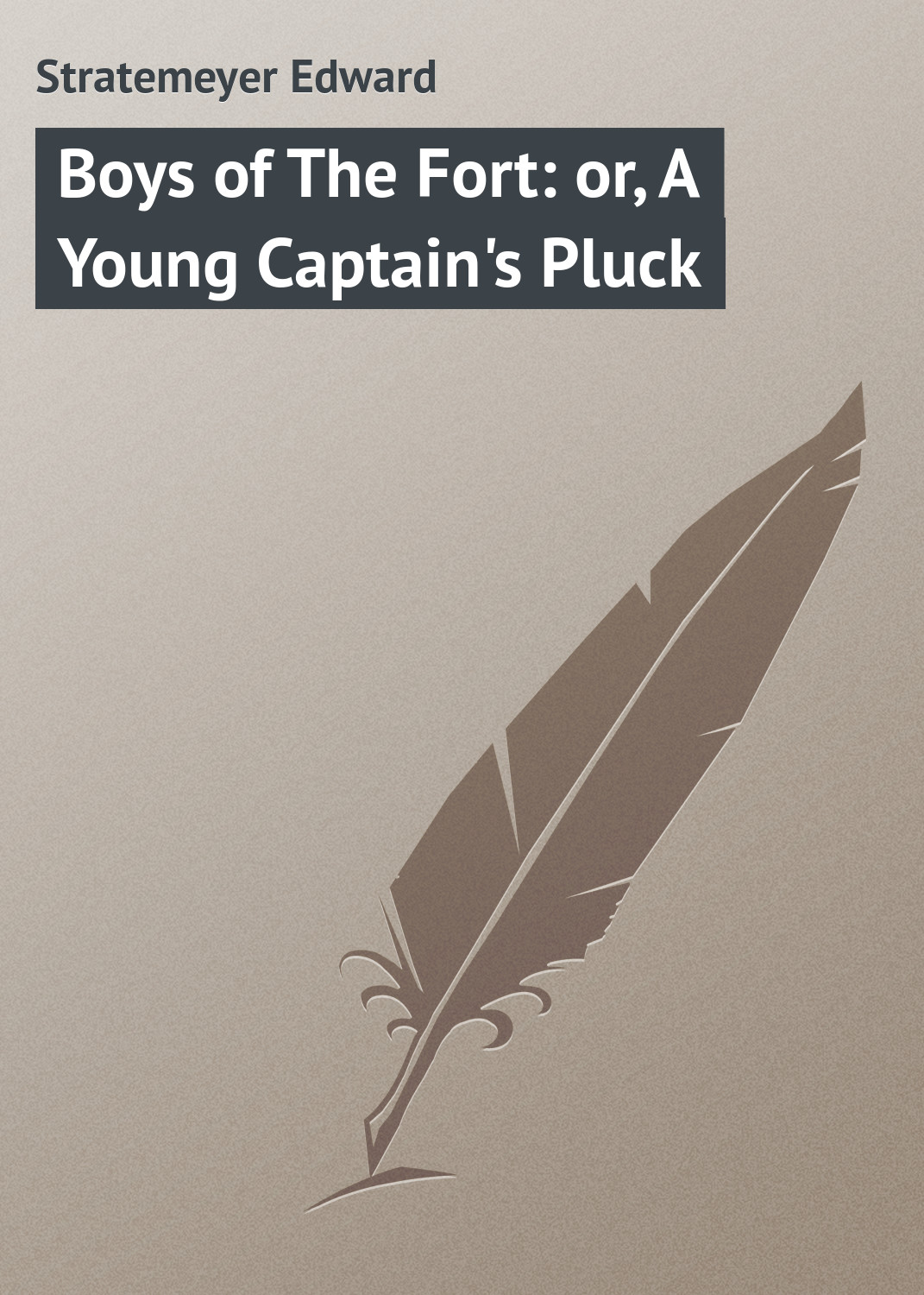 Stratemeyer Edward Boys of The Fort: or, A Young Captain's Pluck