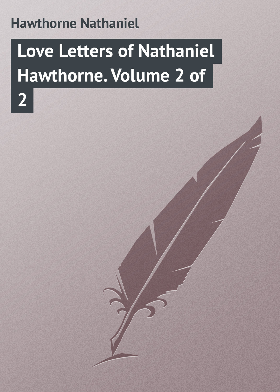 Hawthorne Nathaniel Love Letters of Nathaniel Hawthorne. Volume 2 of 2 hawthorne nathaniel the marble faun or the romance of monte beni volume 2